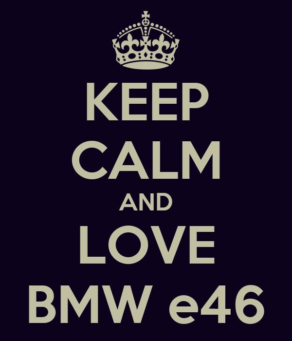 KEEP CALM AND LOVE BMW e46