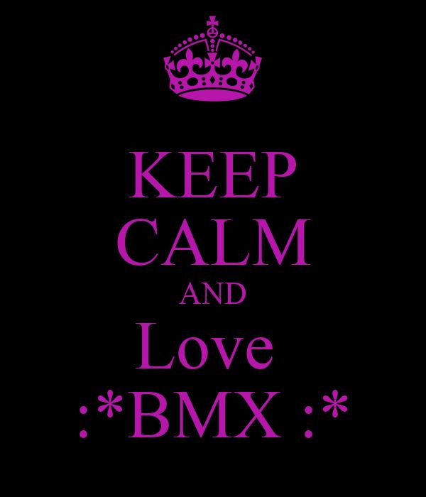KEEP CALM AND Love  :*BMX :*