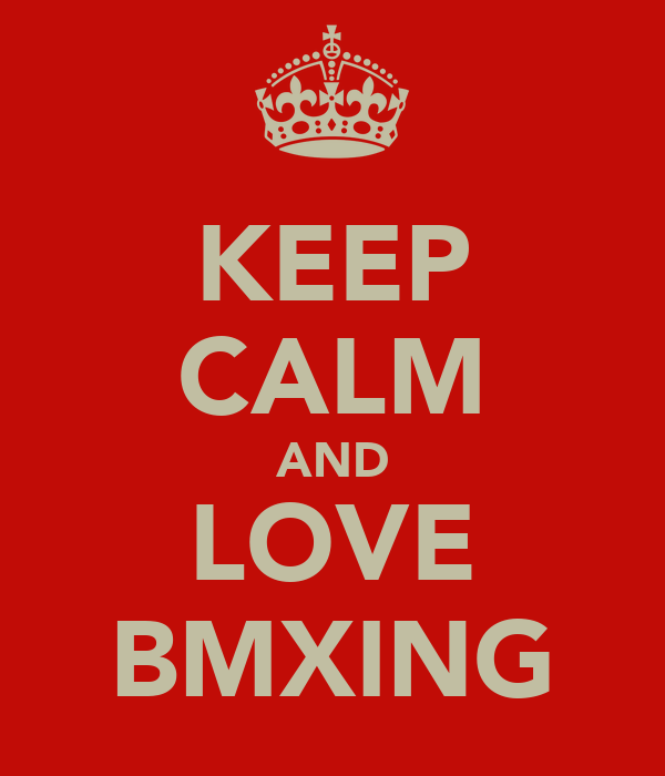 KEEP CALM AND LOVE BMXING