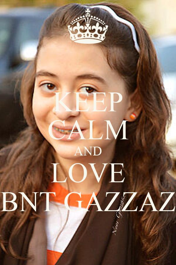 KEEP CALM AND LOVE BNT GAZZAZ