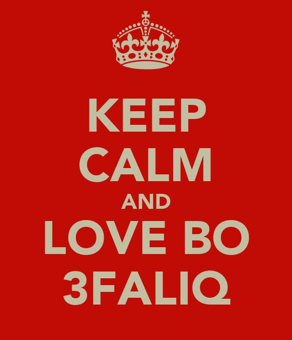 KEEP CALM AND LOVE BO 3FALIQ