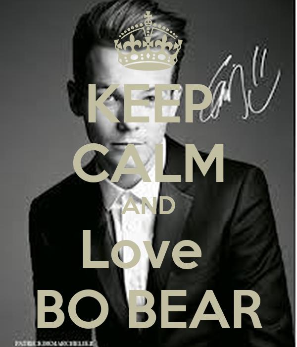 KEEP CALM AND Love  BO BEAR