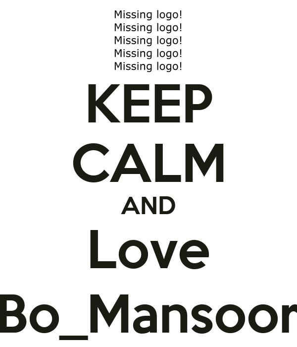 KEEP CALM AND Love Bo_Mansoor