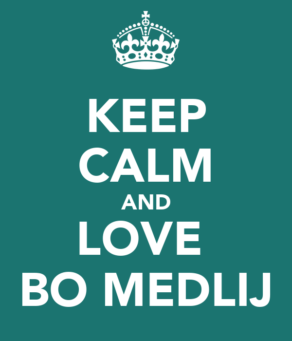 KEEP CALM AND LOVE  BO MEDLIJ