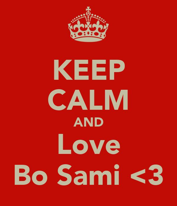 KEEP CALM AND Love Bo Sami <3
