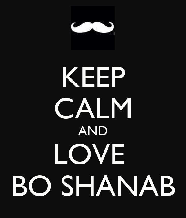 KEEP CALM AND LOVE  BO SHANAB