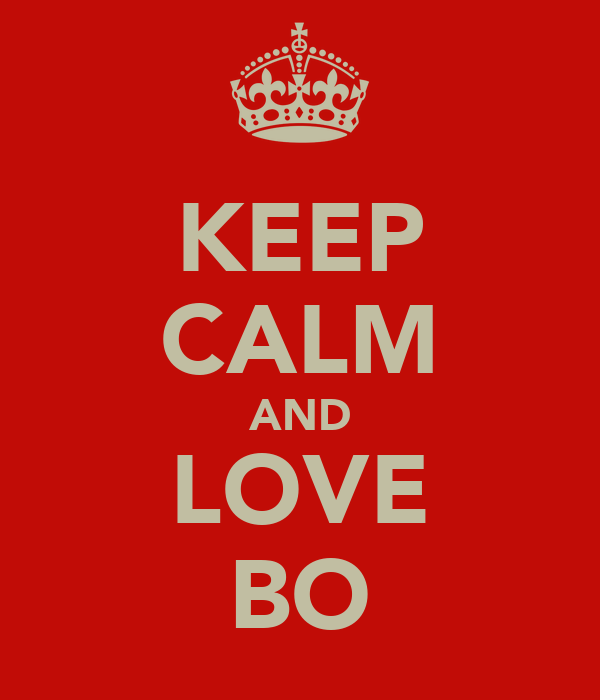 KEEP CALM AND LOVE BO