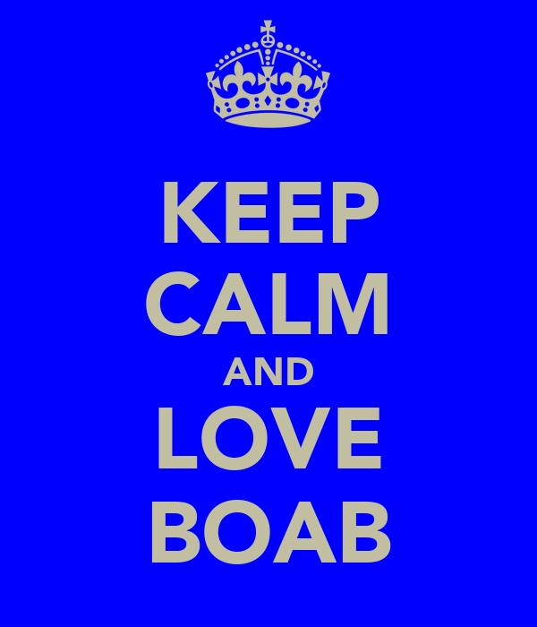 KEEP CALM AND LOVE BOAB