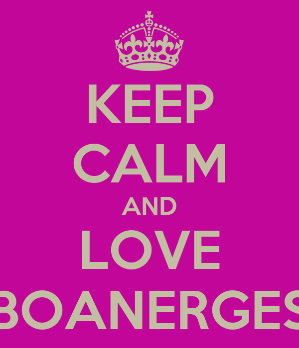 KEEP CALM AND LOVE BOANERGES