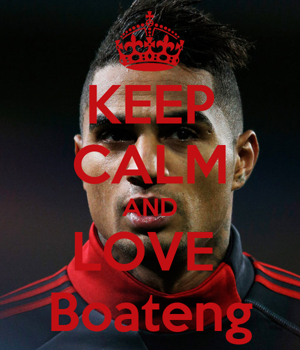 KEEP CALM AND LOVE  Boateng