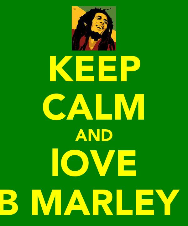 KEEP CALM AND lOVE BOB MARLEY !xx