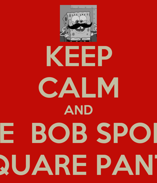 KEEP CALM AND LOVE  BOB SPONGE  SQUARE PANTS