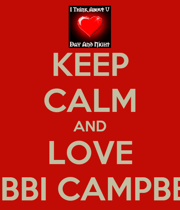 KEEP CALM AND LOVE BOBBI CAMPBELL