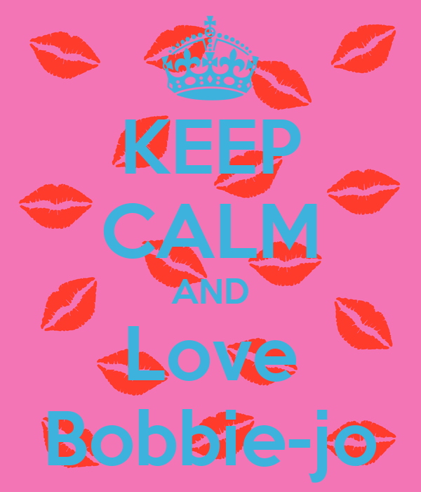 KEEP CALM AND Love Bobbie-jo