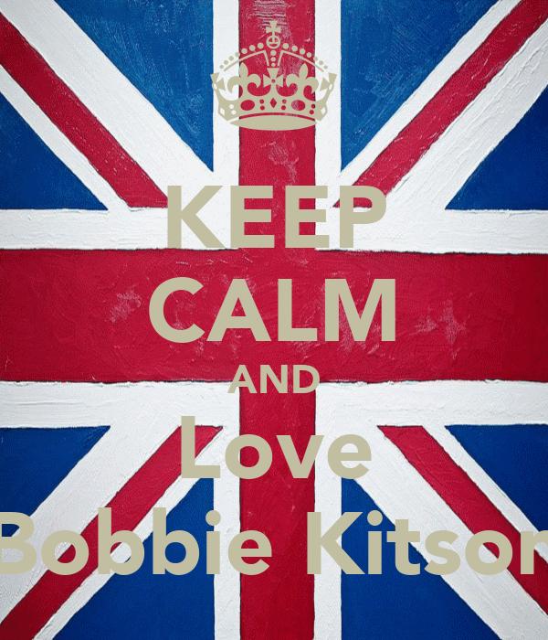 KEEP CALM AND Love Bobbie Kitson
