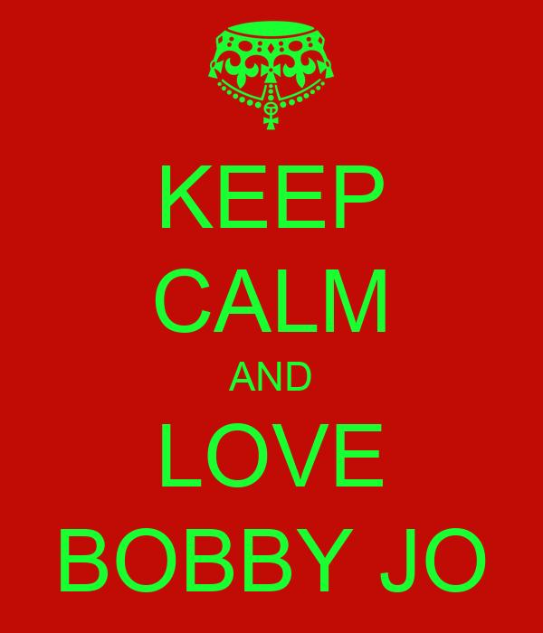 KEEP CALM AND LOVE BOBBY JO