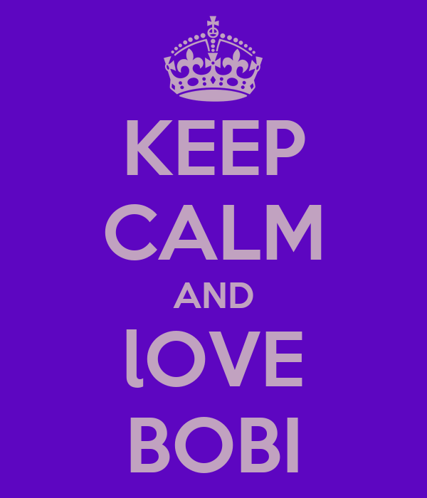 KEEP CALM AND lOVE BOBI
