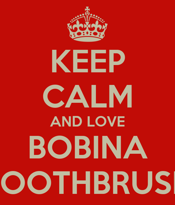 KEEP CALM AND LOVE BOBINA TOOTHBRUSH