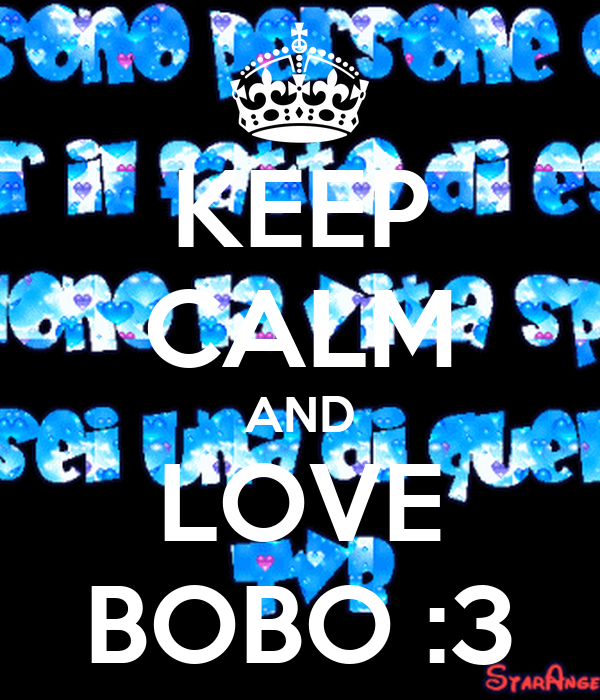 KEEP CALM AND LOVE BOBO :3