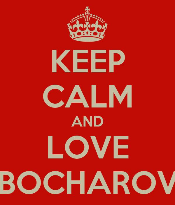 KEEP CALM AND LOVE BOCHAROV