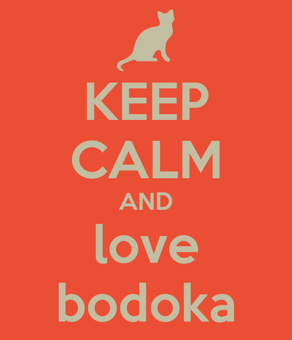 KEEP CALM AND love bodoka
