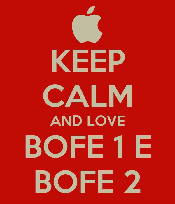 KEEP CALM AND LOVE BOFE 1 E BOFE 2