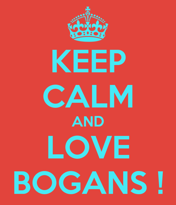 KEEP CALM AND LOVE BOGANS !