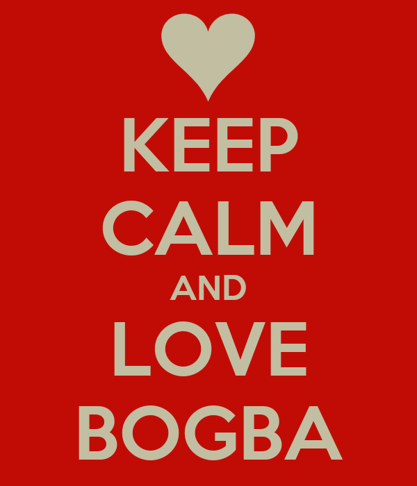 KEEP CALM AND LOVE BOGBA