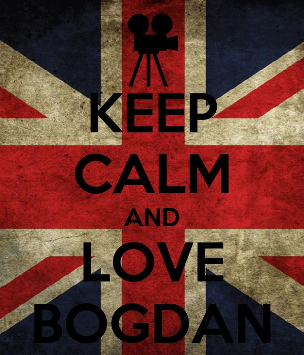 KEEP CALM AND LOVE BOGDAN