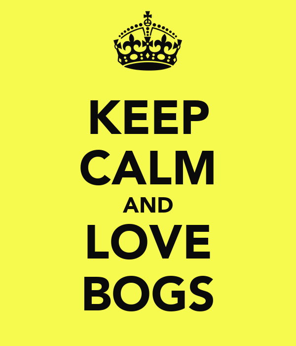 KEEP CALM AND LOVE BOGS