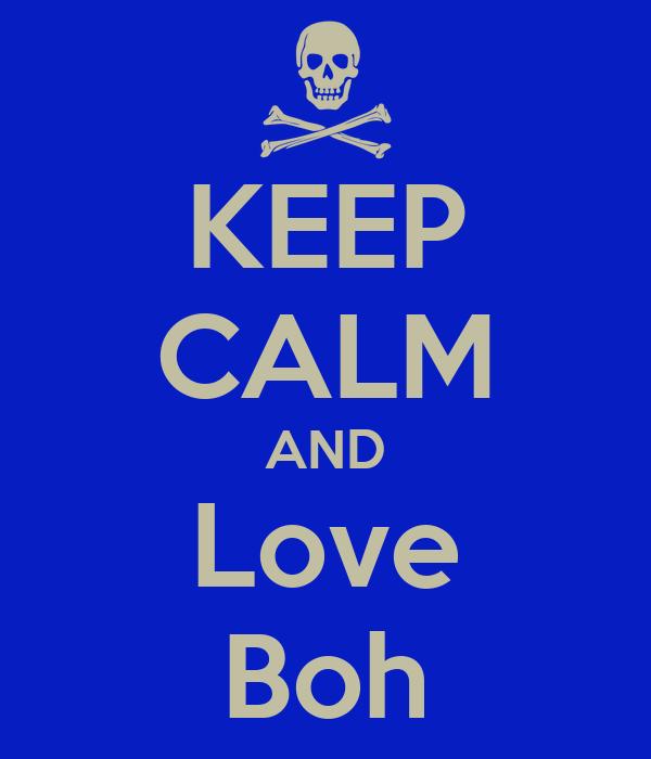 KEEP CALM AND Love Boh