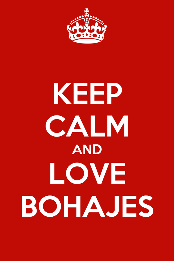 KEEP CALM AND LOVE BOHAJES