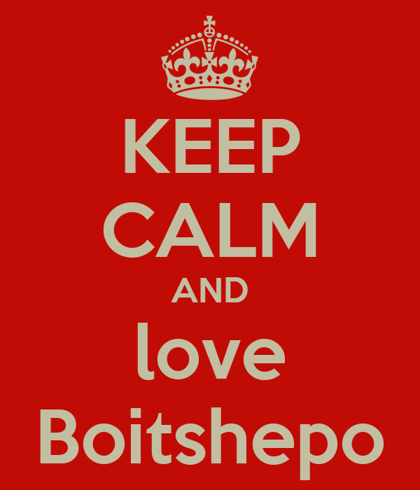 KEEP CALM AND love Boitshepo