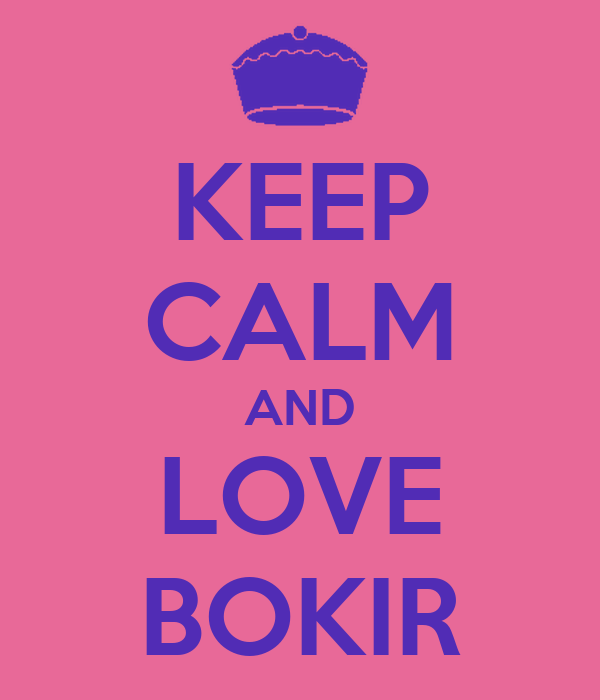 KEEP CALM AND LOVE BOKIR