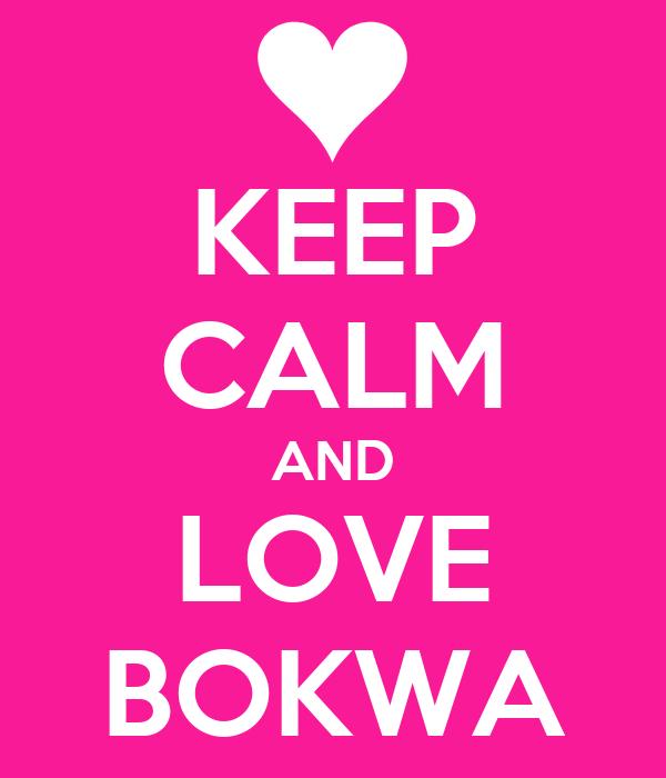 KEEP CALM AND LOVE BOKWA