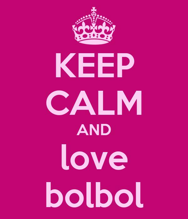 KEEP CALM AND love bolbol