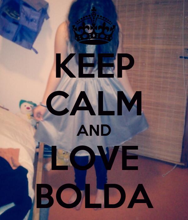 KEEP CALM AND LOVE BOLDA
