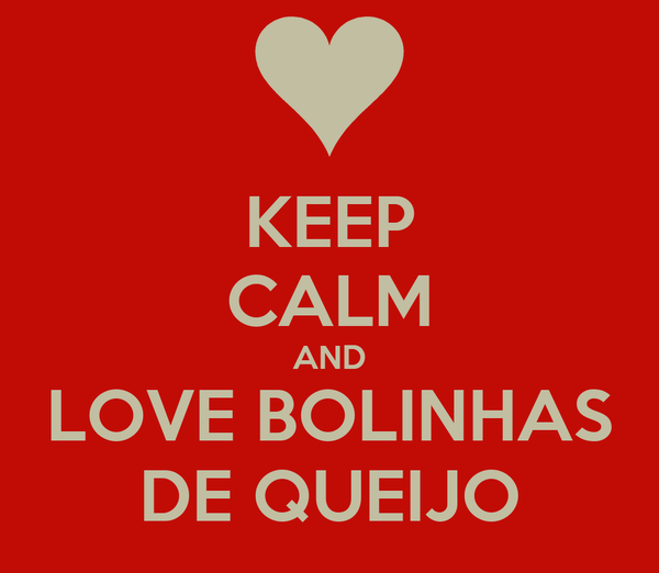 KEEP CALM AND LOVE BOLINHAS DE QUEIJO