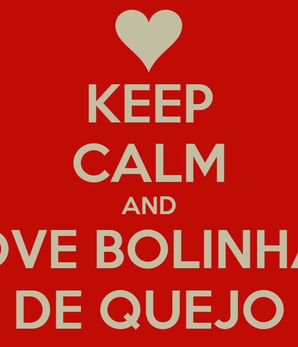 KEEP CALM AND LOVE BOLINHAS DE QUEJO