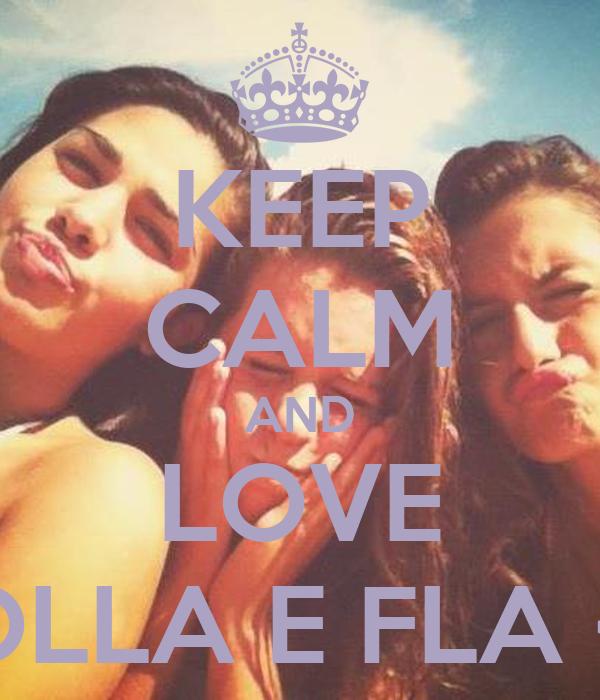 KEEP CALM AND LOVE BOLLA E FLA <3