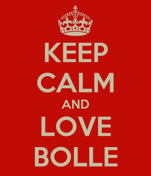 KEEP CALM AND LOVE BOLLE
