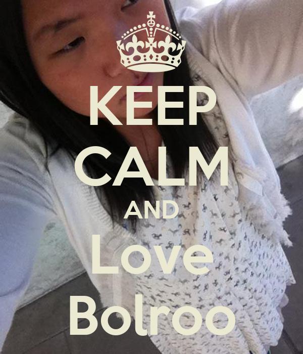 KEEP CALM AND Love Bolroo