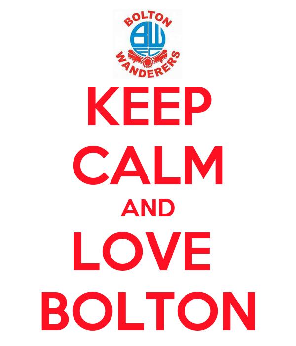KEEP CALM AND LOVE  BOLTON