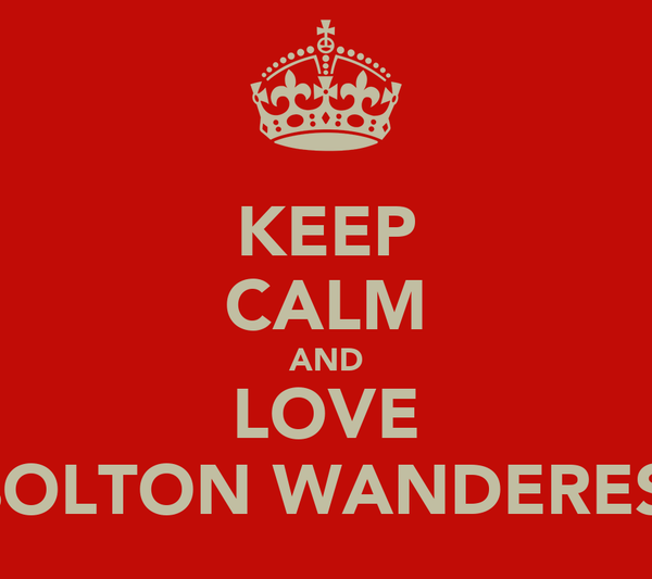 KEEP CALM AND LOVE BOLTON WANDERES