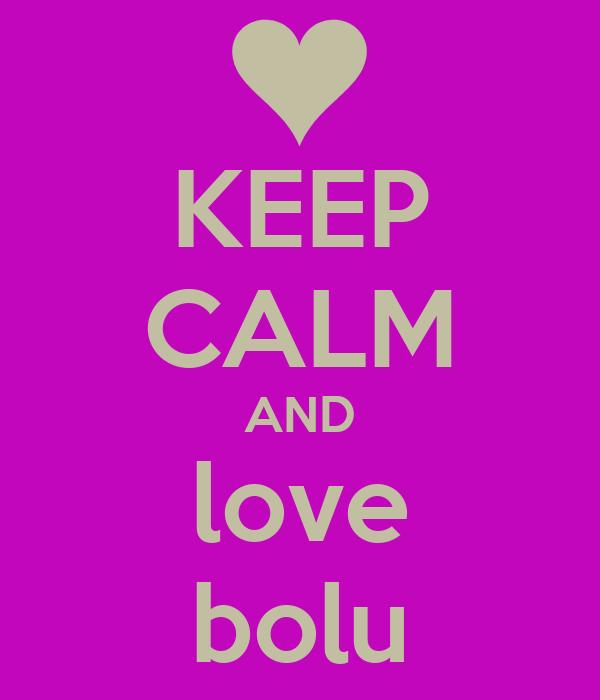 KEEP CALM AND love bolu