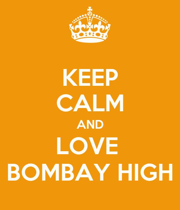 KEEP CALM AND LOVE  BOMBAY HIGH