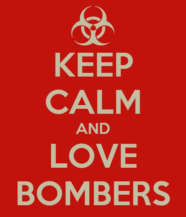 KEEP CALM AND LOVE BOMBERS