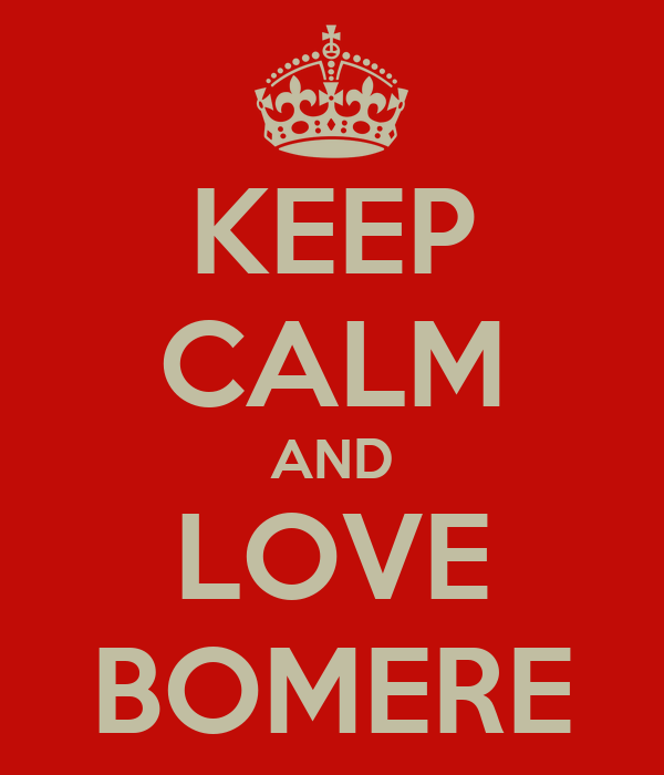 KEEP CALM AND LOVE BOMERE
