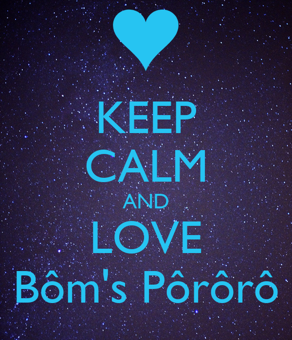 KEEP CALM AND LOVE Bôm's Pôrôrô