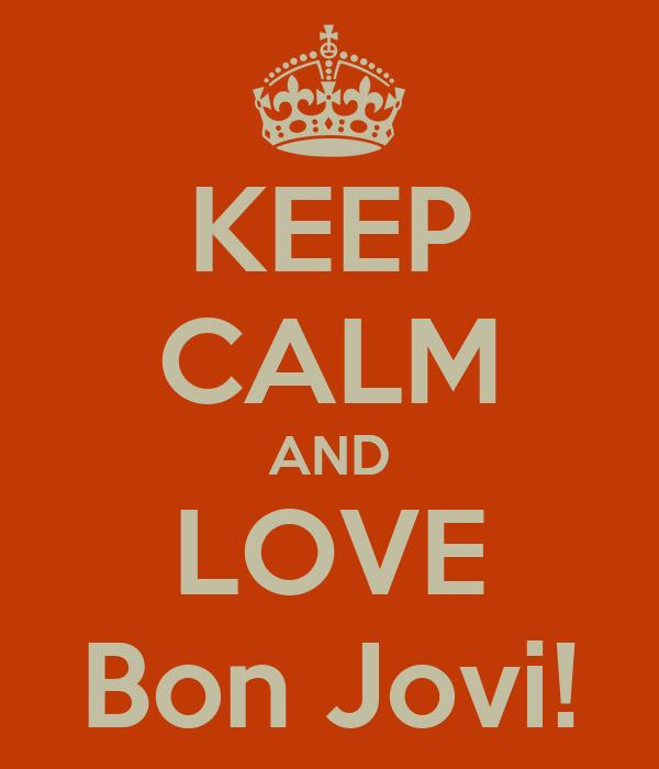 KEEP CALM AND LOVE Bon Jovi!